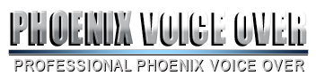 Contact Phoenix Voice Over and Phoenix voice acting by professional Phoenix voice over talent.